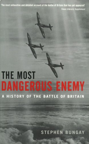 The Most Dangerous Enemy: A History of the Battle of Britain