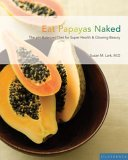 Eat Papayas Naked: The pH Balanced Diet for Super Health & Glowing Beauty