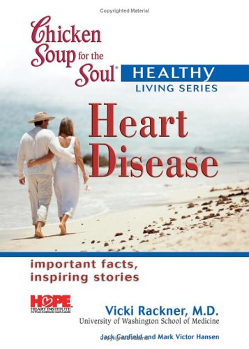 Chicken Soup for the Soul Healthy Living Series: Heart Disease (Chicken Soup for the Soul, Healthy Living Series)