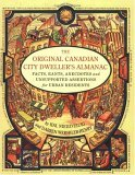 The Original Canadian City Dweller's Almanac: Facts, Rants, Anecdotes and Unsupported Assertions for Urban Residents