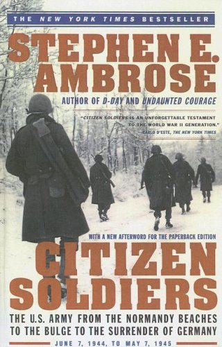 Citizen Soldiers: The U.S. Army from the Normandy ...