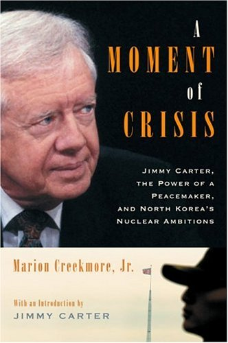 A Moment of Crisis: Jimmy Carter, the Power of a Peacemaker, and North Koreas Nuclear Ambitions