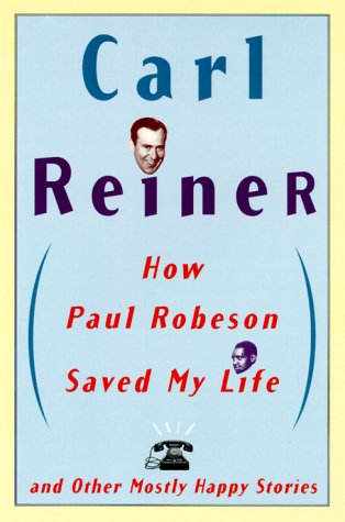 How Paul Robeson Saved My Life and Other Stories by Carl Reiner
