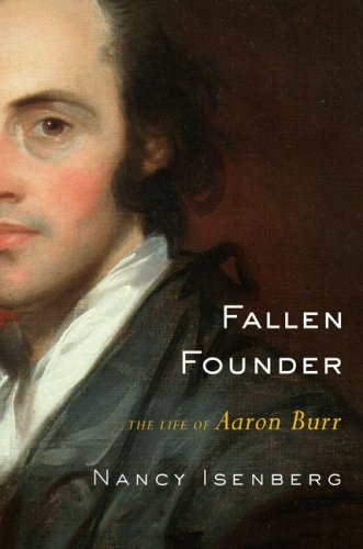 Fallen Founder: The Life of Aaron Burr