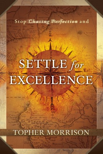 Stop Chasing Perfection And Settle For Excellence