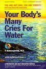 Your Body's Many Cries for Water: You Are Not Sick, You Are Thirsty! Don't treat thirst with medications