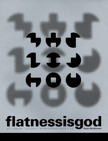 Flatness is God: Art + Design + Process + Picture Plane Theory + X, Y