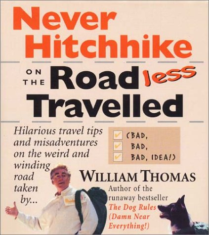 Never Hitchhike On The Road Less Travelled (Bad, Bad, Bad Idea!): Hilarious Travel Tips And Misadventures On The Weird And Winding Road Taken By