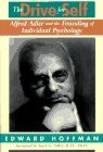 The Drive For Self: Alfred Adler And The Founding Of Individual Psychology