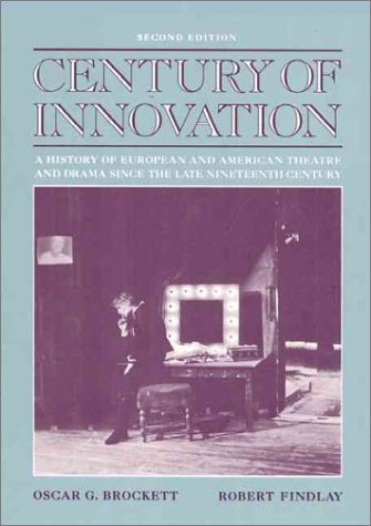 Century of Innovation: A History of European and American Theatre and Drama Since the Late Nineteenth Century