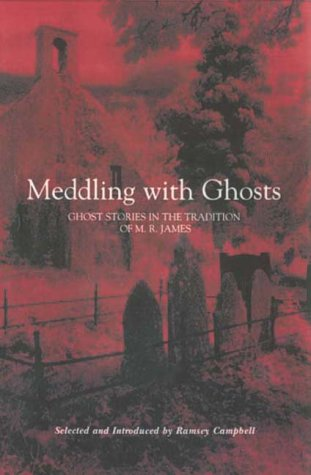 Meddling with Ghosts: Stories in the Tradition of M.R. James