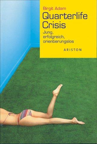Quarterlife Crisis. Jung, erfolgreich, orientierungslos.
