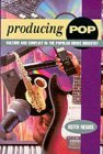 Producing Pop: Culture and Conflict in the Popular Music Industry