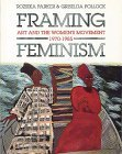 Framing Feminism: Art and the Women's Movement 1970-1985
