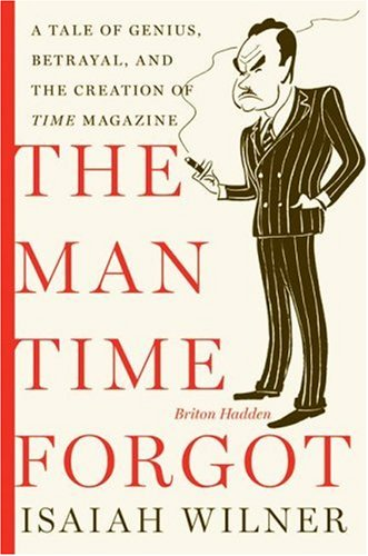 The Man Time Forgot: A Tale of Genius, Betrayal, and the Creation of Time Magazine