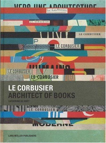 Le Corbusier: Architect of Books 1912-1965