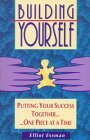 Building Yourself: Putting Your Success Together One Piece at a Time