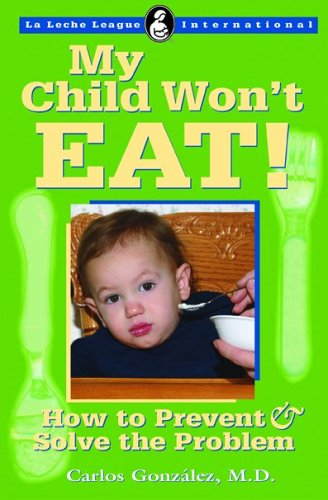 My Child Won't Eat: How to Prevent and Solve the Problem