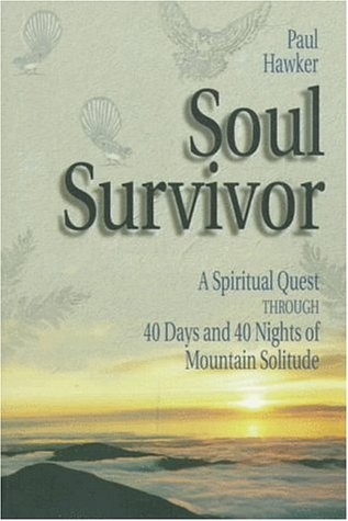 Soul Survivor: A Search for God and Self Through 40 Days and 40 Nights of Mountain Solitude