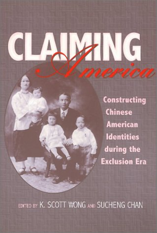 claiming-america-constructing-chinese-american-identities-during-the-exclusion-era