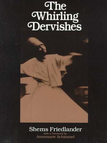 The Whirling Dervishes: Being an Account of the Sufi Order Known as the Mevlevis and Its Founder the Poet and Mystic Mevlana