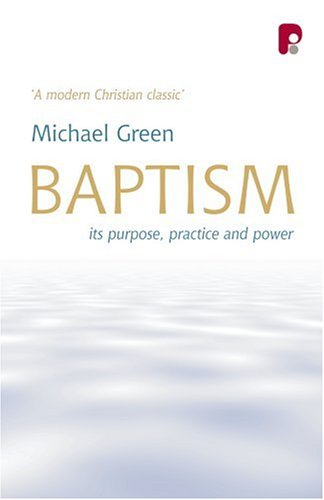 Baptism: Its Purpose, Practise and Power