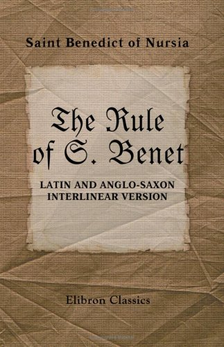 The Rule of S. Benet: Latin and Anglo-Saxon Interlinear Version