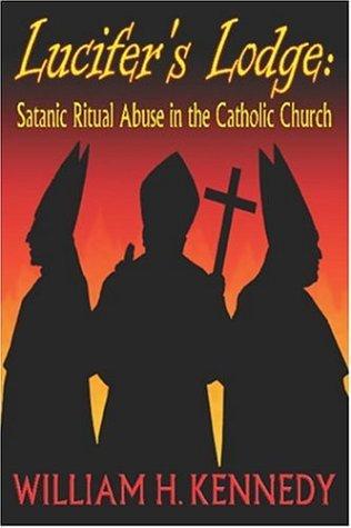 Lucifer's Lodge: Satanic Ritual Abuse in the Catholic Church