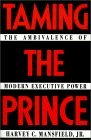 Taming the Prince: The Ambivalence of Modern Executive Power