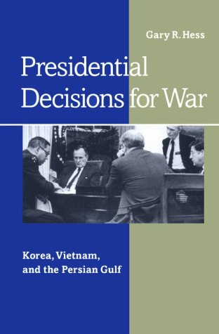 Presidential Decisions for War: Korea, Vietnam, and the Persian Gulf