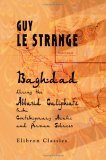 Baghdad during the Abbasid Caliphate from Contemporary Arabic... by Guy Le Strange
