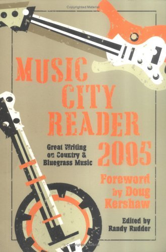 Music City Reader 2005: Great Writing on Country and Bluegrass Music