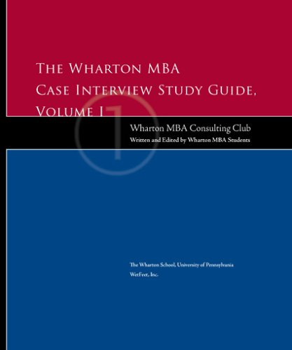 The Wharton MBA Case Interview Study Guide: Volume I