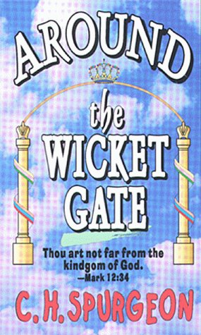 Around the Wicket Gate by Charles Haddon Spurgeon
