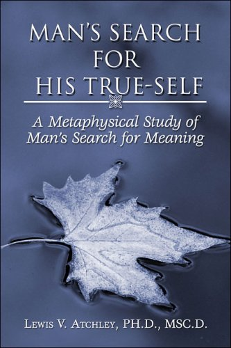 Man's Search for His True-Self: A Metaphysical Study of Man's Search for Meaning