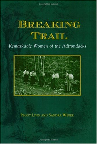Breaking Trail: Remarkable Women of the Adirondacks