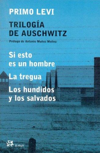 Trilogía de Auschwitz: Si esto es un hombre / La tregua / Los hundidos y los salvados