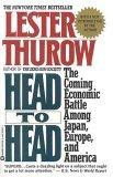 Head to Head: The Coming Economic Battle Among Japan, Europe & America