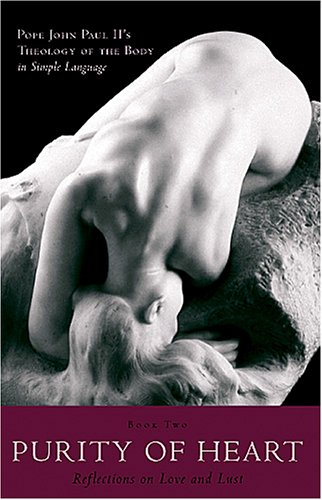 Purity of Heart: Reflections on Love and Lust / Pope John Paul II's Theology of the Body in Simple Language, Vol. 2