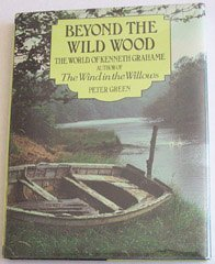 Beyond the Wild Wood: The World of Kenneth Grahame, Author of the Wind in the Willows