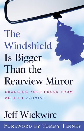The Windshield Is Bigger Than the Rearview Mirror: Changing Your Focus from Past to Promise