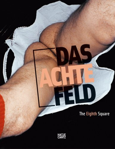 The Eighth Square: Gender, Life and Desire in Art Since 1960 / Das achte Feld: Geschlechter, Leben und Begehren in der Kunst seit 1960