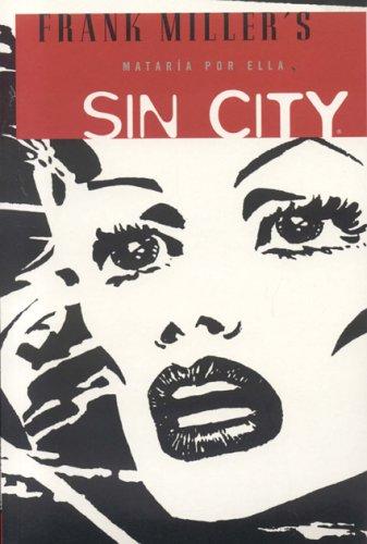 Sin City: mataria por ella (Sin City: A Dame to Kill For, Spanish Edition)