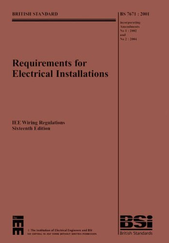 Requirements for Electrical Installations: IEE Wiring Regulations, BS 7671: 2001 Incorporating Amendments--No. 1: 2002 and No 2: 2004