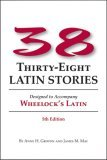 38 Latin Stories: Designed to AccompanyWheelock's Latin