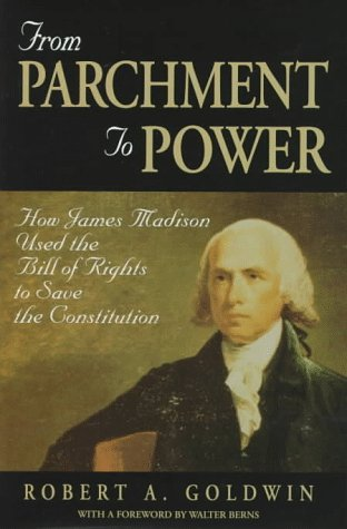 From Parchment to Power: How James Madison Used the Bill of Rights to Save the Constitution