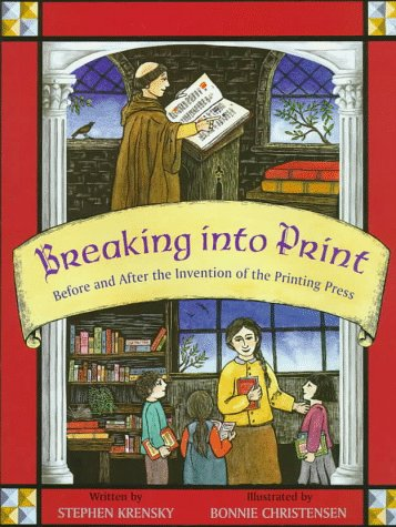 Breaking Into Print: Before and After the Invention of the Printing Press