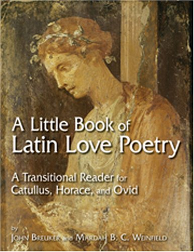 Ebook A Little Book of Latin Love Poetry: A Transitional Reader for Catullus, Horace, and Ovid by Catullus read!