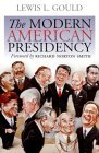 The Modern American Presidency by Lewis L. Gould