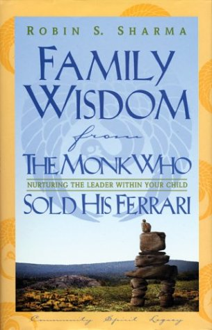 Family Wisdom From The Monk Who Sold His Ferrari By Robin S Sharma